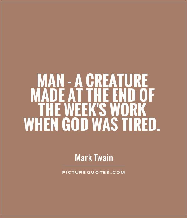 Man A Creature Made At The End Of The Weeks Work When God Was