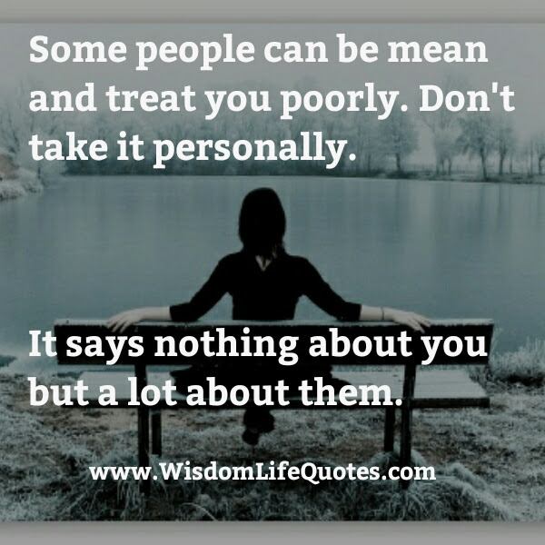 Some People Can Be Mean Treat You Poorly Wisdom Life Quotes
