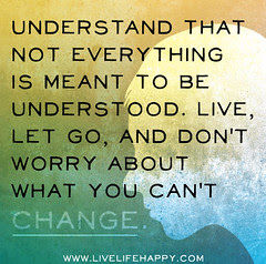 Understand that not everything is meant to be ...
