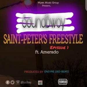 Soundbwoy ft Amerado - Saint-Peter freestyle Ep.1 (Prod. By Enzyme Dee Beatz)