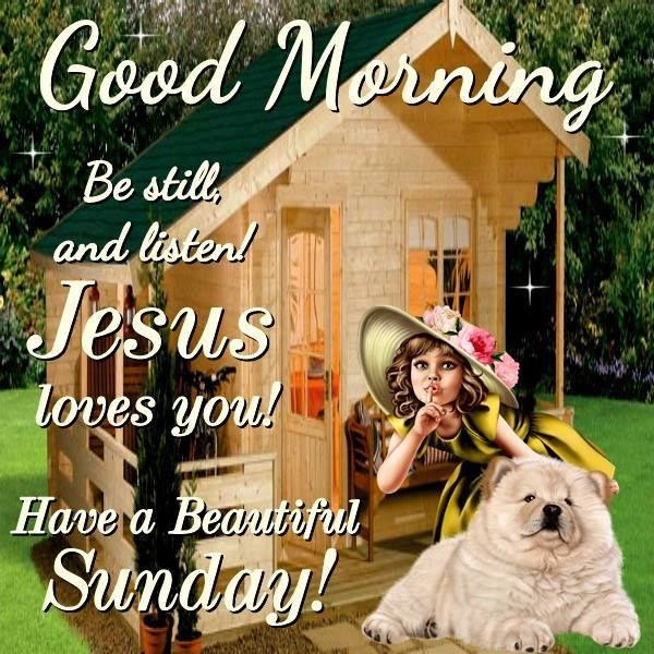 Good Morning Jesus Loves You Have A Beautiful Sunday Pictures