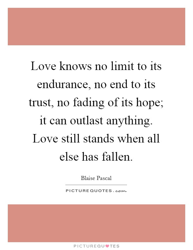 Love Knows No Limit To Its Endurance No End To Its Trust No