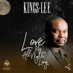 AUDIO + VIDEO: Kings Lee (@Kingslee_Kp) – Love Me All Night Long