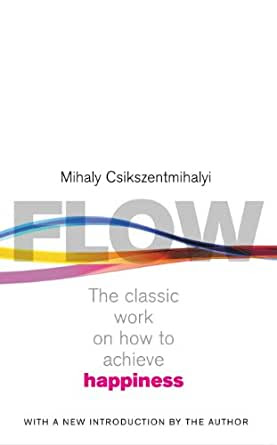 Flow - The classic work on how to achieve happiness by Mihaly Csikszentmihalyi >> Book review and Free preview