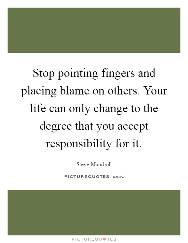 Stop Pointing Fingers And Placing Blame On Others Your Life Can