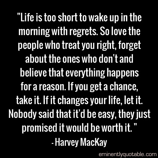 Life Is Too Short To Wake Up In The Morning With Regrets ø