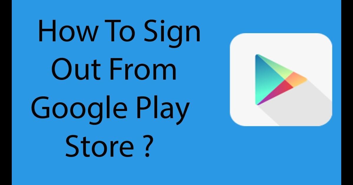 how do i logout of google play
