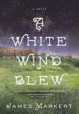 White Wind Blew: A Novel