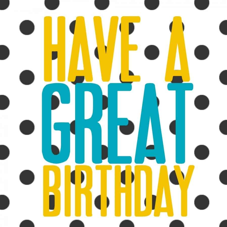 have a great birthday free printables