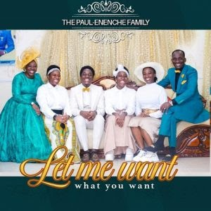 Album: The Paul Enenche Family - Let Me Want What You Want