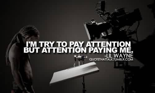 I Tried To Pay Attention But Attention Paid Me Lil Wayne