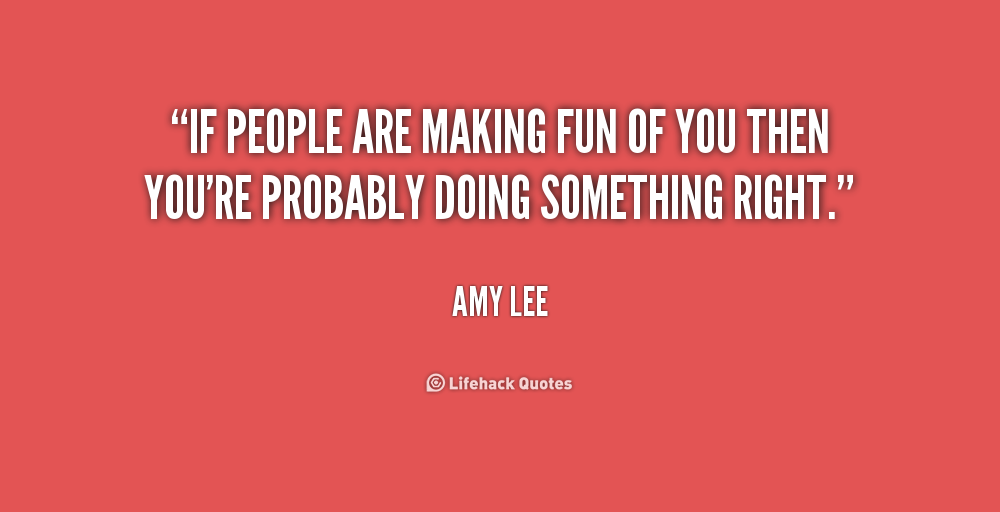 Quotes About Making Fun Of People 52 Quotes