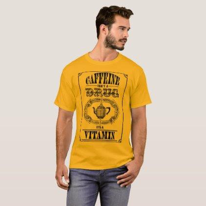 Caffeine isnt the Drug T-Shirt