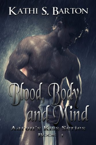 Blood, Body and Mind (Aaron's Kiss Series) by Kathi S. Barton