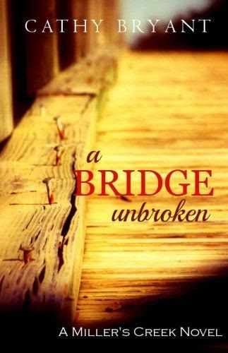 Now Available for Kindle: A Bridge Unbroken (A Miller's Creek Novel) by Cathy Bryant, http://www.amazon.com/dp/B00JYQRJMS/ref=cm_sw_r_pi_dp_nIwxtb1C2ZNSD