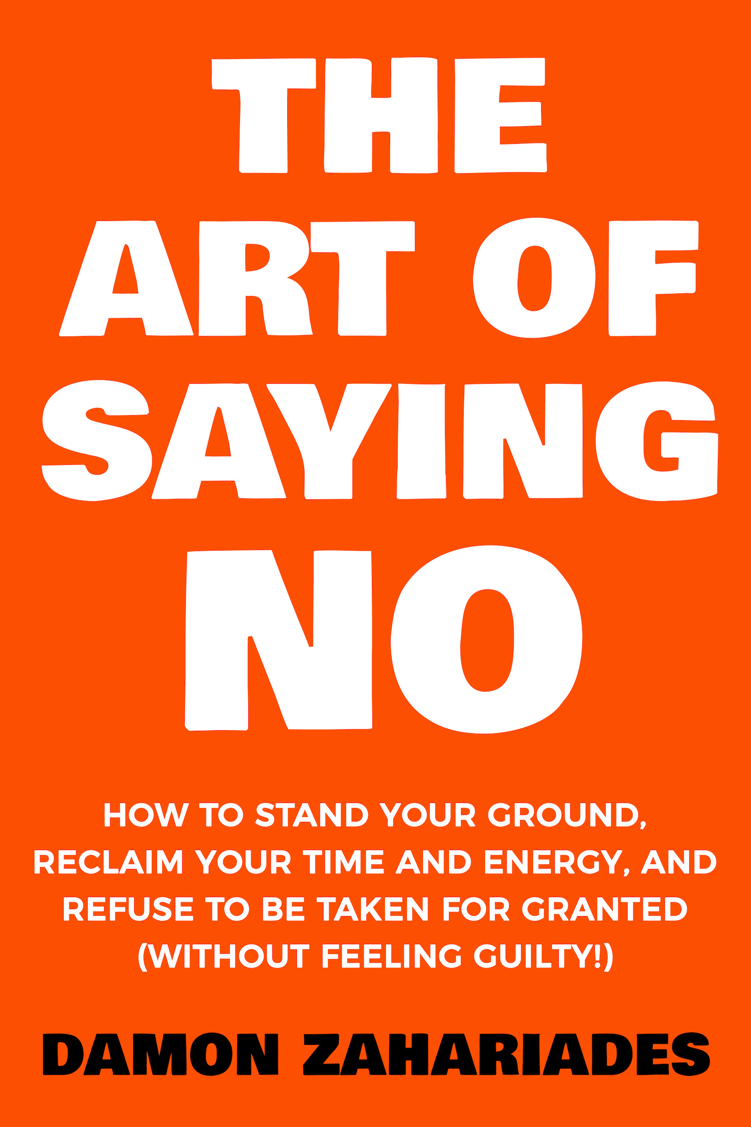 The Art Of Saying No How To Stand Your Ground Reclaim Your Time