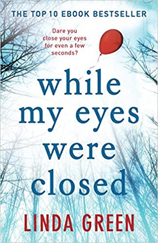 while my eyes were closed Linda green writing inspiration