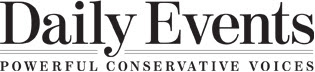 Daily Events | Powerful Conservative Voices