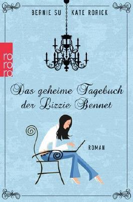 http://www.rowohlt.de/buch/Bernie_Su_Das_geheime_Tagebuch_der_Lizzie_Bennet.3160592.html