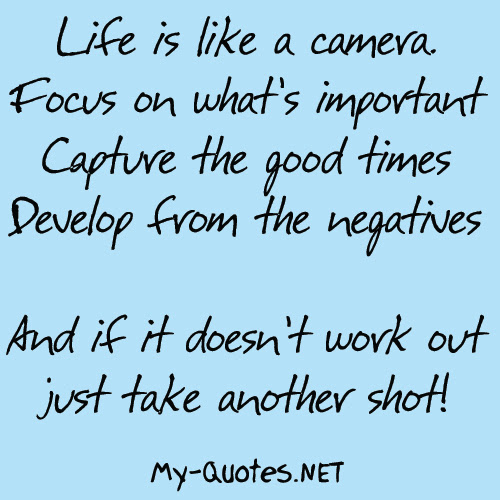Life Is Like A Camera My Quotesnet