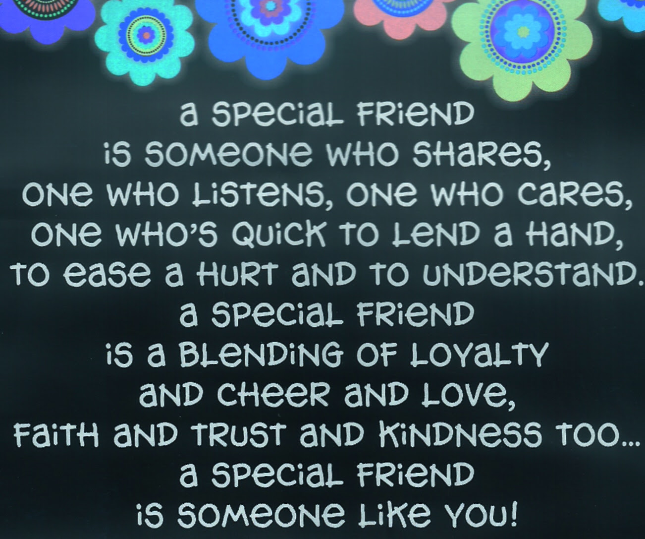 A Special Friend Is Someone Who Shares One Who Listens One Who