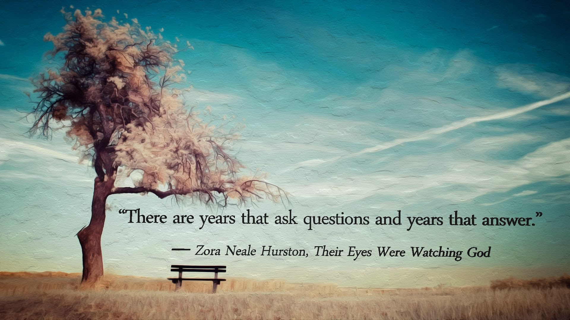 There Are Years Zora Neale Hurston Their Eyes Were Watching God