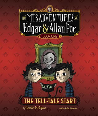 The Tell-Tale Start: The Misadventures of Edgar & Allan Poe, Book One
