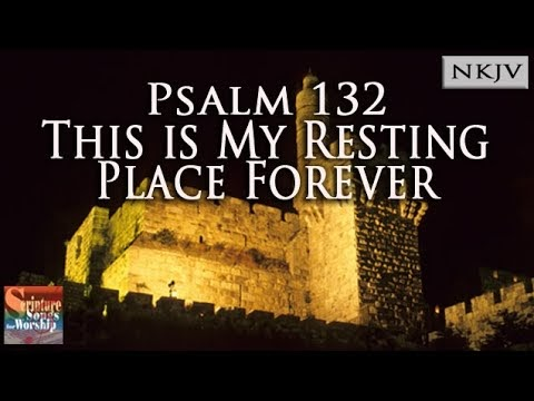 Scripture Songs for Worship : Psalm 132 This is My Resting