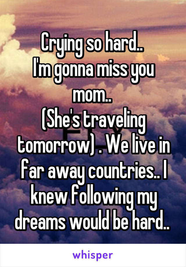 Crying So Hard Im Gonna Miss You Mom Shes Traveling Tomorrow