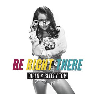Be Right There Diplo Sleepy Tom Lyrics