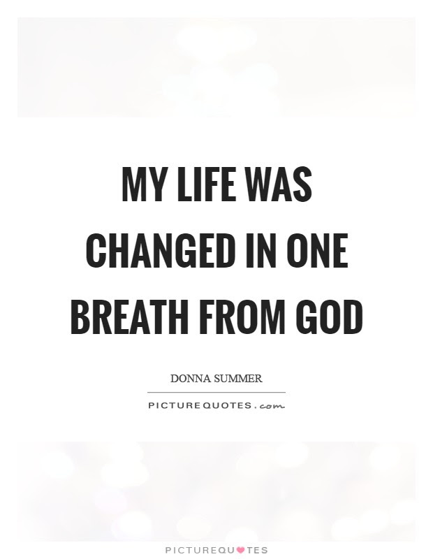 My Life Was Changed In One Breath From God Picture Quotes