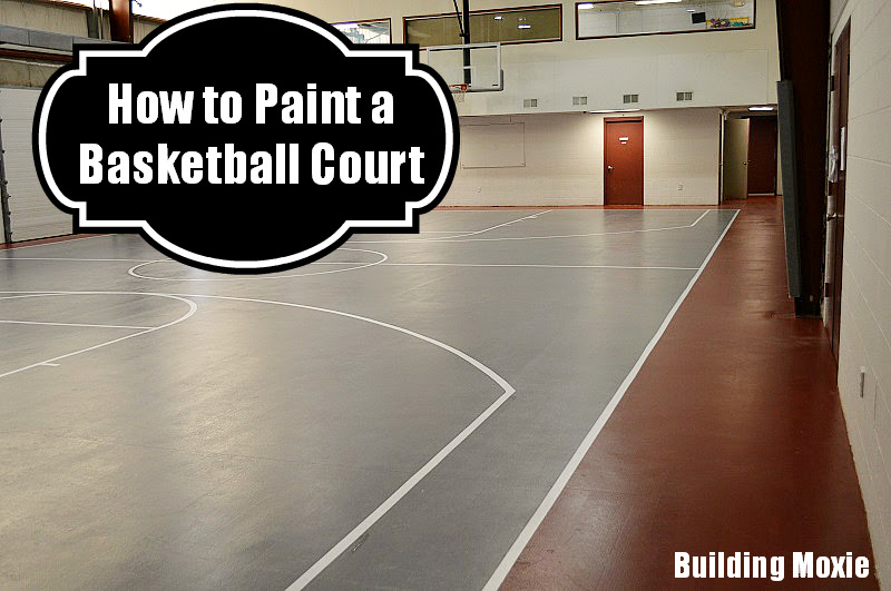 Painting A Basketball Court Building Moxie