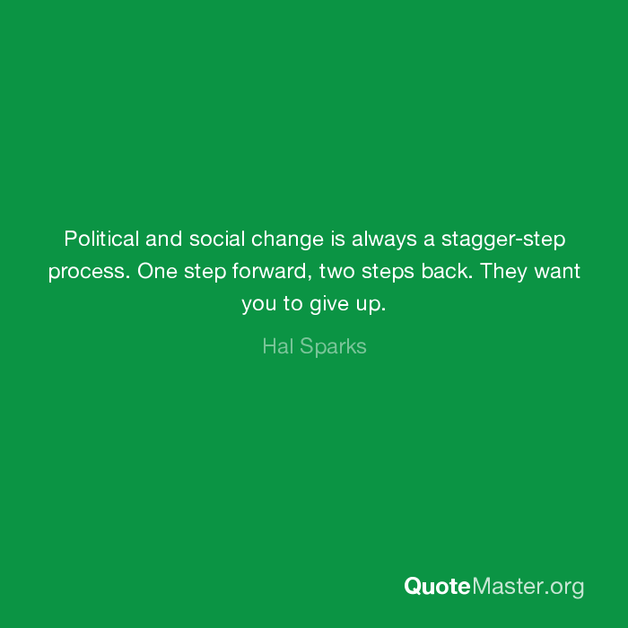 Political And Social Change Is Always A Stagger Step Process One