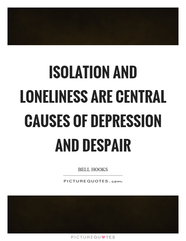 Isolation And Loneliness Are Central Causes Of Depression And