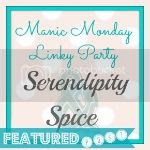 Featured Post Manic Mondays at Serendipity and Spice