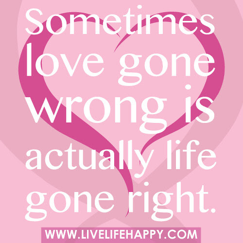 Sometimes Love Gone Wrong Live Life Happy
