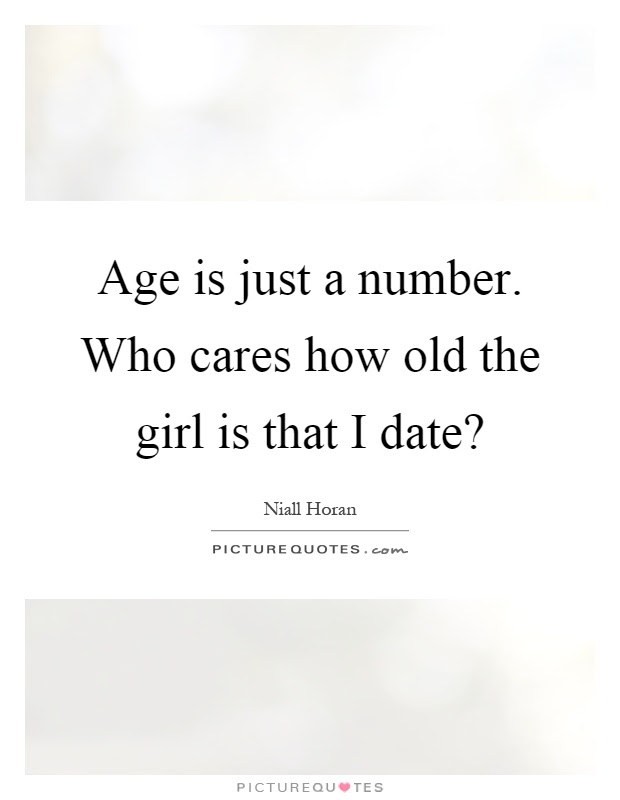 Age Is Just A Number Who Cares How Old The Girl Is That I Date