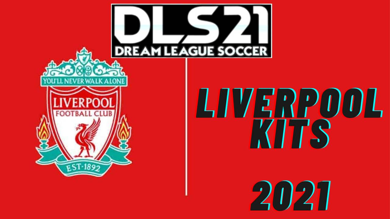 Liverpool Kits 2021 DLS 21 FTS Touch Soccer | Mobile Games Technology