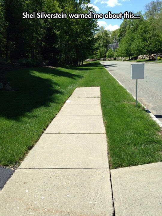 """This is so funny becuz Shel Silverstein wrote a poem book called """"Where the Sidewalk Ends""""!!! Haha made me lol"""