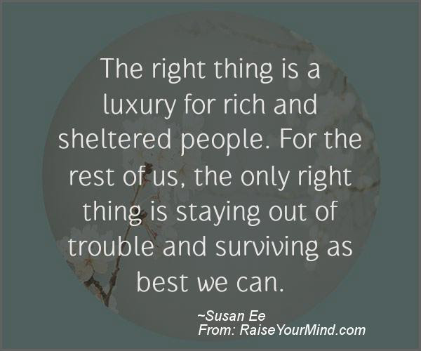 The Right Thing Is A Luxury For Rich And Sheltered People For The