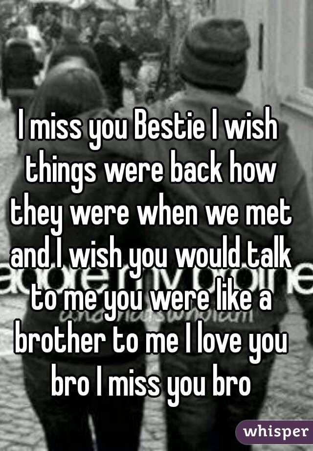 I Miss You Bestie I Wish Things Were Back How They Were When We Met