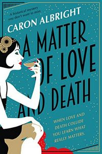 A Matter of Love and Death by Caron Albright