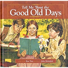"""Tell Me """"Bout the Good Old Days by Ken Tate; Paintings by John Slobodnik"""