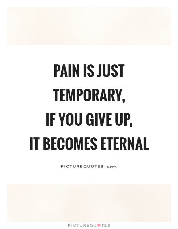 Pain Is Just Temporary If You Give Up It Becomes Eternal Picture