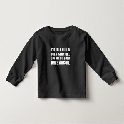 Chemistry Joke Good Ones Argon Toddler T-shirt