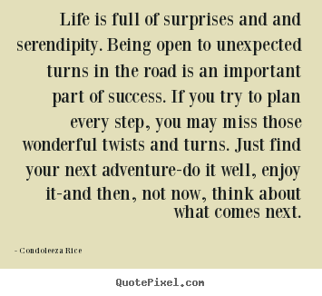 Quote About Life Life Is Full Of Surprises And And Serendipity