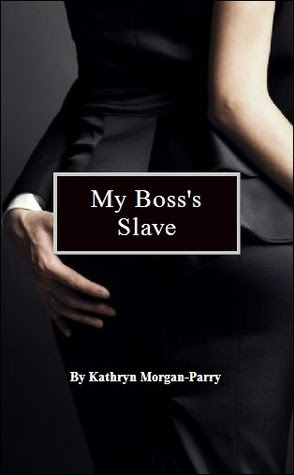My Boss's Slave by Kathryn Morgan Parry
