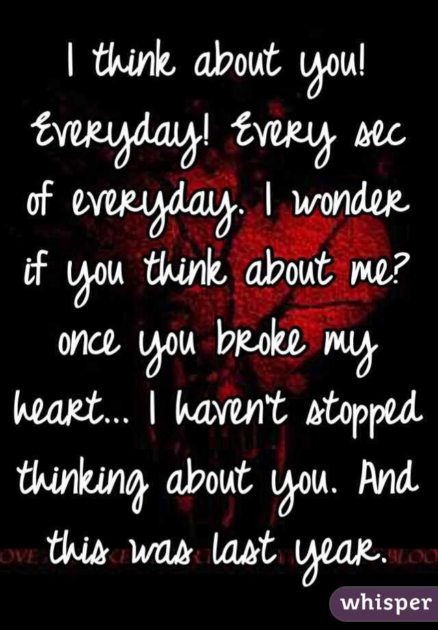 I Think About You Everyday Every Sec Of Everyday I Wonder If You