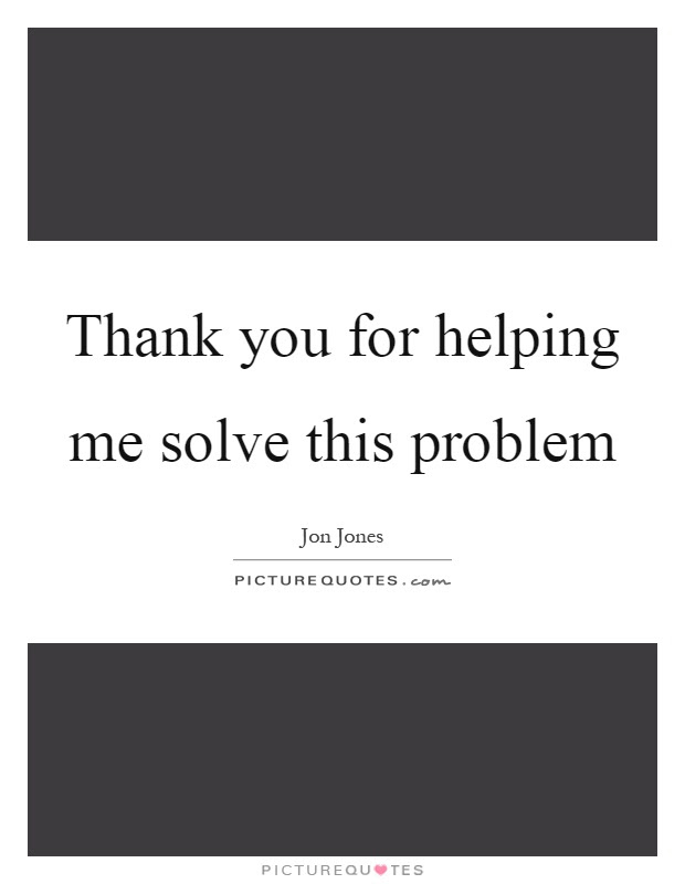 thank you for helping me solve this problem quote 1