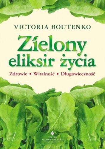 Zielony eliksir życia - Victoria Boutenko